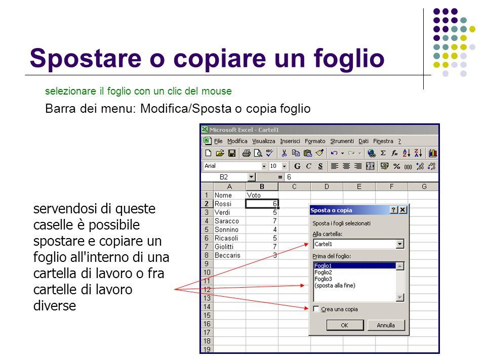 Spostare o copiare un foglio selezionare il foglio con un clic del mouse Barra dei menu: Modifica/Sposta o copia foglio servendosi di queste caselle è