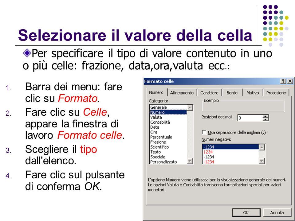 Selezionare il valore della cella 1. Barra dei menu: fare clic su Formato. 2. Fare clic su Celle, appare la finestra di lavoro Formato celle. 3. Scegl