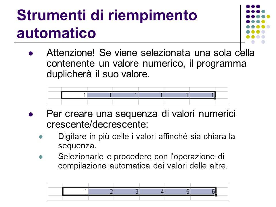 Strumenti di riempimento automatico Attenzione! Se viene selezionata una sola cella contenente un valore numerico, il programma duplicherà il suo valo