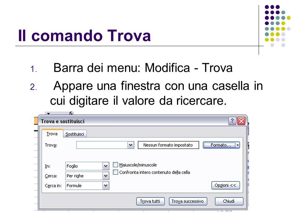 Il comando Trova 1. Barra dei menu: Modifica - Trova 2. Appare una finestra con una casella in cui digitare il valore da ricercare.