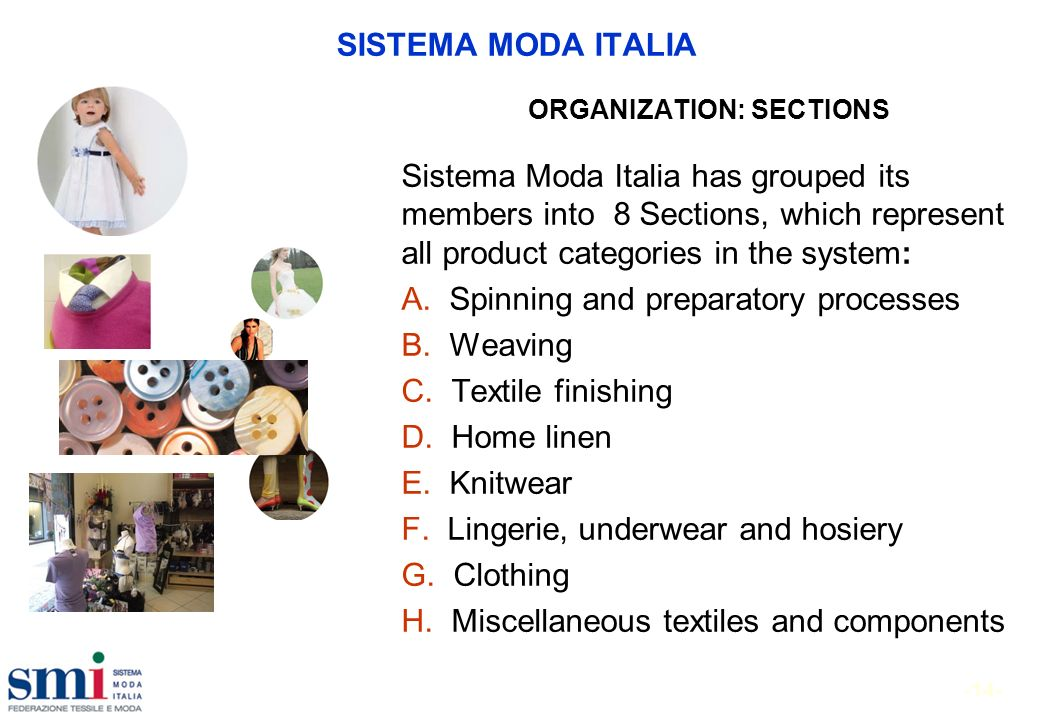 -14- SISTEMA MODA ITALIA ORGANIZATION: SECTIONS Sistema Moda Italia has grouped its members into 8 Sections, which represent all product categories in the system: A.