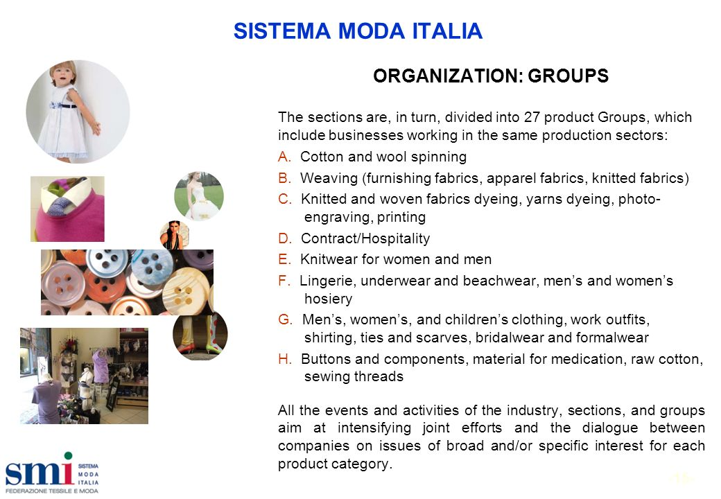 -15- SISTEMA MODA ITALIA ORGANIZATION: GROUPS The sections are, in turn, divided into 27 product Groups, which include businesses working in the same production sectors: A.
