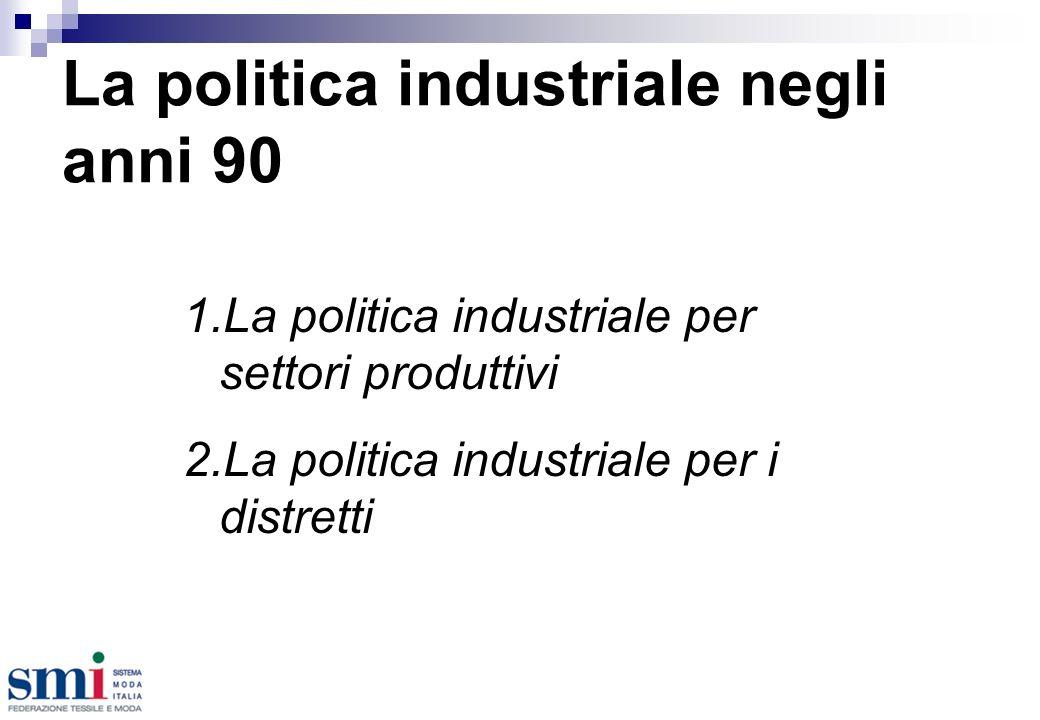 La politica industriale negli anni 90 1.La politica industriale per settori produttivi 2.La politica industriale per i distretti