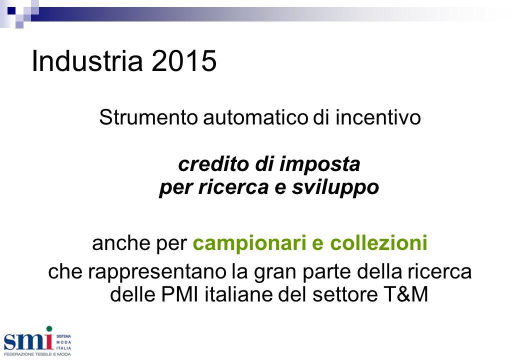 Industria 2015 Strumento automatico di incentivo credito di imposta per ricerca e sviluppo anche per campionari e collezioni che rappresentano la gran parte della ricerca delle PMI italiane del settore T&M