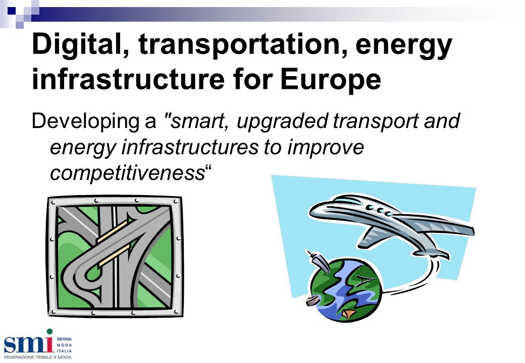 Digital, transportation, energy infrastructure for Europe Developing a smart, upgraded transport and energy infrastructures to improve competitiveness