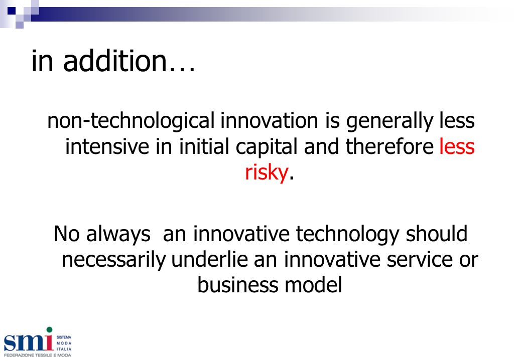 in addition … non-technological innovation is generally less intensive in initial capital and therefore less risky.