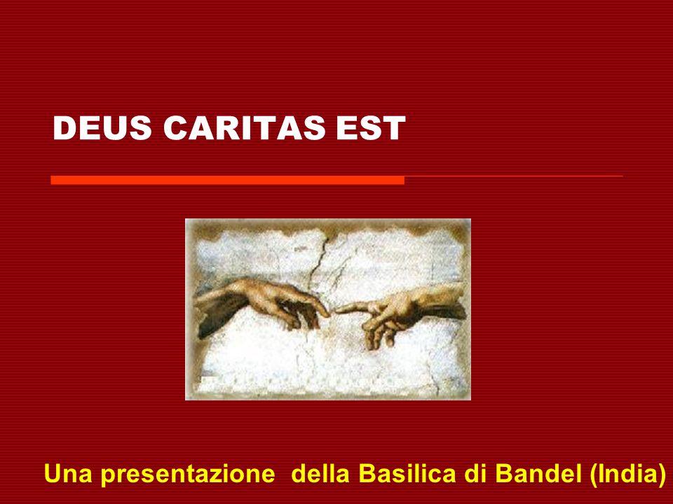 DEUS CARITAS EST Una presentazione della Basilica di Bandel (India)
