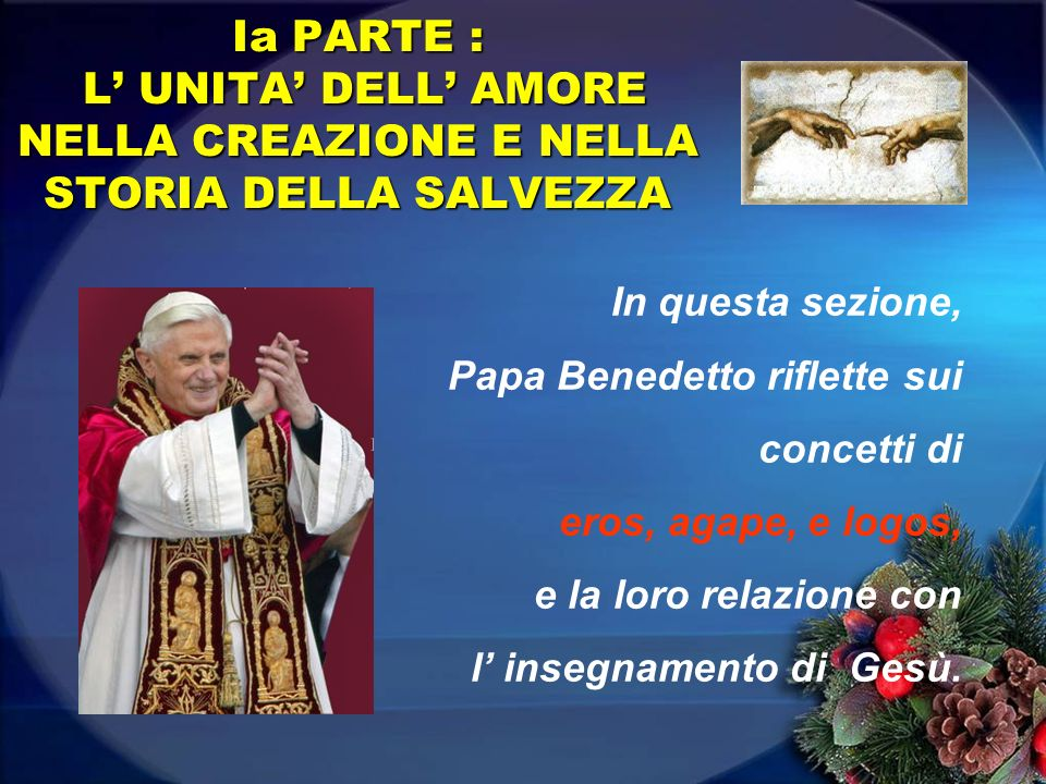 In questa sezione, Papa Benedetto riflette sui concetti di eros, agape, e logos, e la loro relazione con l insegnamento di Gesù.