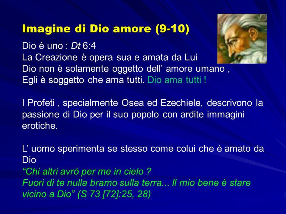 Dio è uno : Dt 6:4 La Creazione è opera sua e amata da Lui Dio non è solamente oggetto dell amore umano, Egli è soggetto che ama tutti.