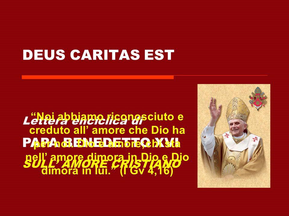 DEUS CARITAS EST Lettera enciclica di PAPA BENEDETTO XVI SULL AMORE CRISTIANO Noi abbiamo riconosciuto e creduto all amore che Dio ha per noi.