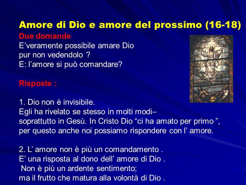 Due domande Everamente possibile amare Dio pur non vedendolo ? E: lamore si può comandare? Risposte : 1. Dio non è invisibile. Egli ha rivelato se ste