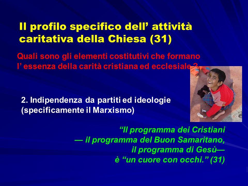 Il profilo specifico dell attività caritativa della Chiesa (31) Quali sono gli elementi costitutivi che formano l essenza della carità cristiana ed ec
