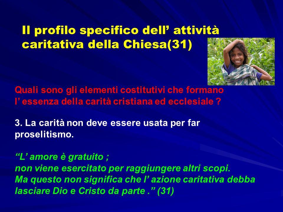Il profilo specifico dell attività caritativa della Chiesa(31) Quali sono gli elementi costitutivi che formano l essenza della carità cristiana ed ecclesiale .
