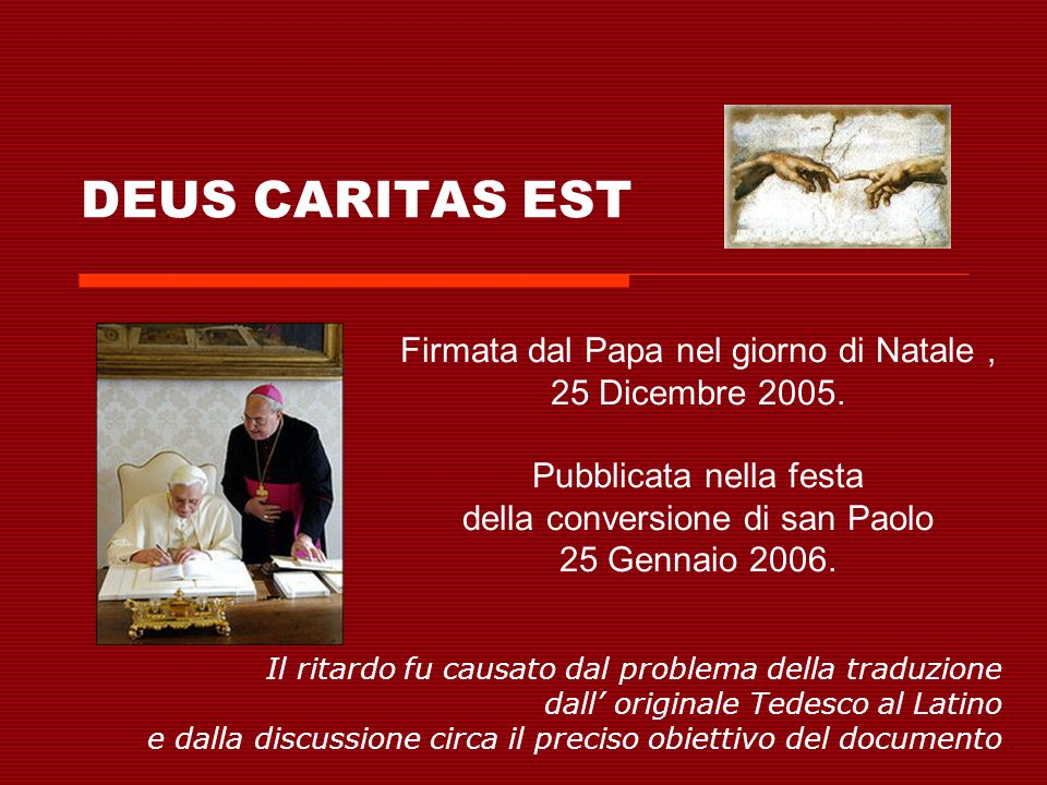 DEUS CARITAS EST L enciclica ha due parti: La prima parte è una spegazione teologica e filosofica delll amore.