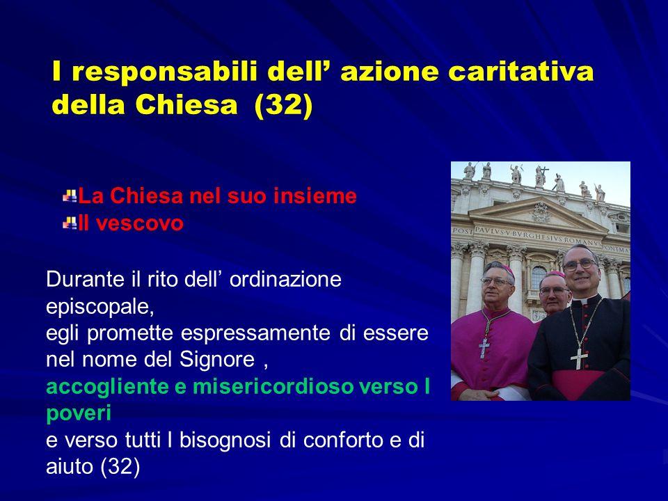 I responsabili dell azione caritativa della Chiesa (32) Durante il rito dell ordinazione episcopale, egli promette espressamente di essere nel nome de