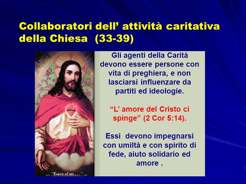 Collaboratori dell attività caritativa della Chiesa (33-39) Gli agenti della Carità devono essere persone con vita di preghiera, e non lasciarsi influ