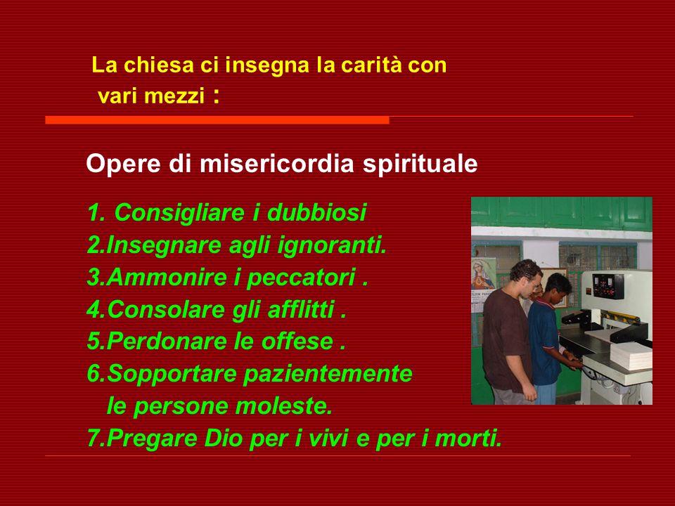 La chiesa ci insegna la carità con vari mezzi : Opere di misericordia spirituale 1.