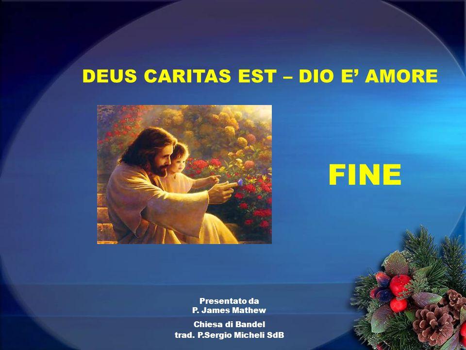 FINE Presentato da P. James Mathew Chiesa di Bandel trad. P.Sergio Micheli SdB DEUS CARITAS EST – DIO E AMORE