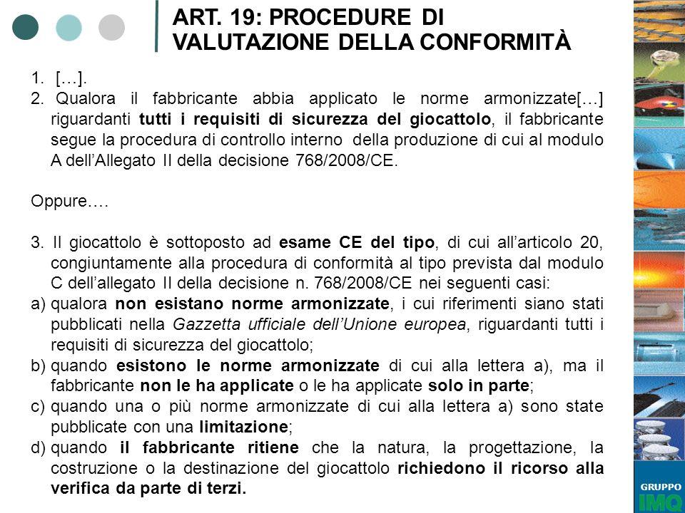 GRUPPO ART. 19: PROCEDURE DI VALUTAZIONE DELLA CONFORMITÀ 1. […]. 2. Qualora il fabbricante abbia applicato le norme armonizzate[…] riguardanti tutti