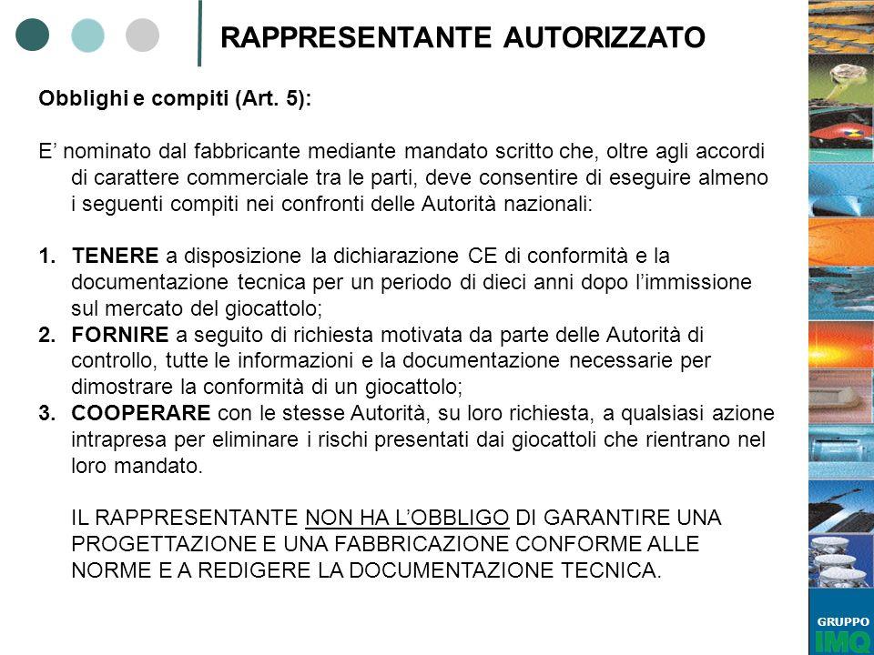 GRUPPO RAPPRESENTANTE AUTORIZZATO Obblighi e compiti (Art. 5): E nominato dal fabbricante mediante mandato scritto che, oltre agli accordi di caratter