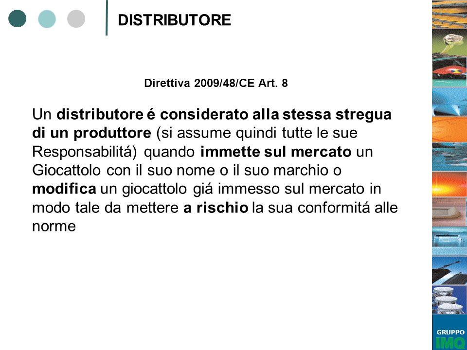 GRUPPO DISTRIBUTORE Direttiva 2009/48/CE Art. 8 Un distributore é considerato alla stessa stregua di un produttore (si assume quindi tutte le sue Resp