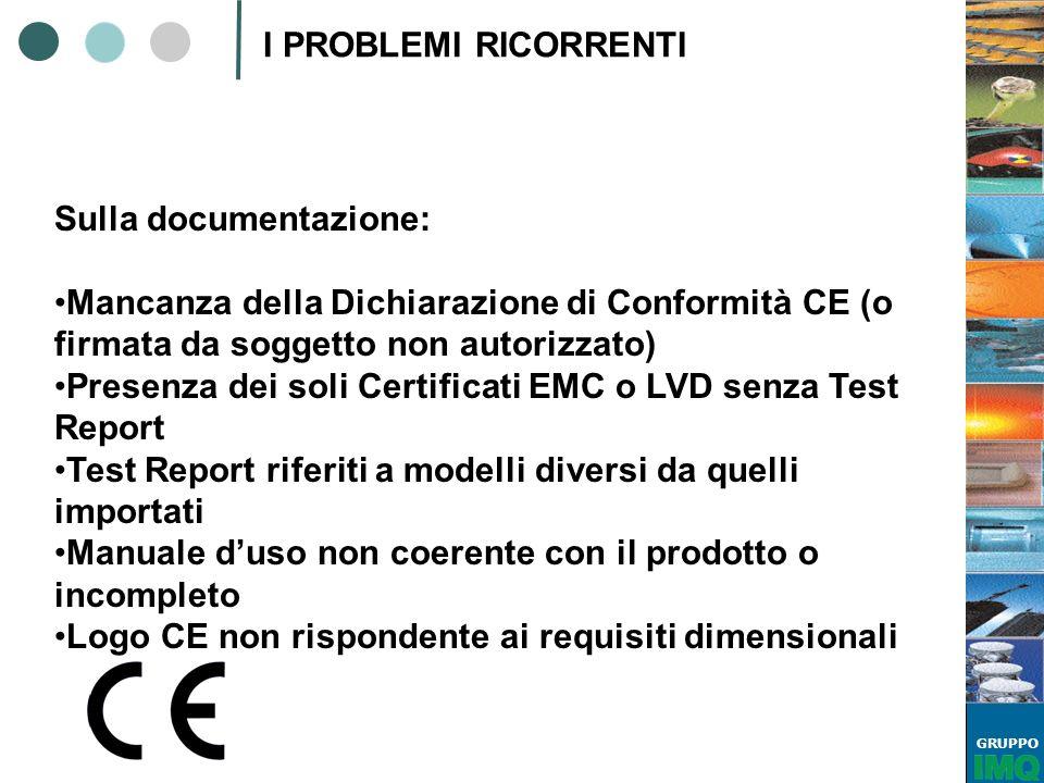 GRUPPO I PROBLEMI RICORRENTI Sulla documentazione: Mancanza della Dichiarazione di Conformità CE (o firmata da soggetto non autorizzato) Presenza dei