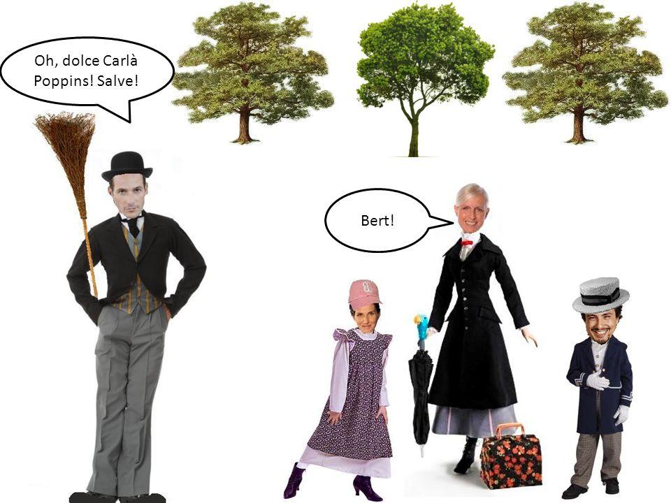 Bert! Oh, dolce Carlà Poppins! Salve!
