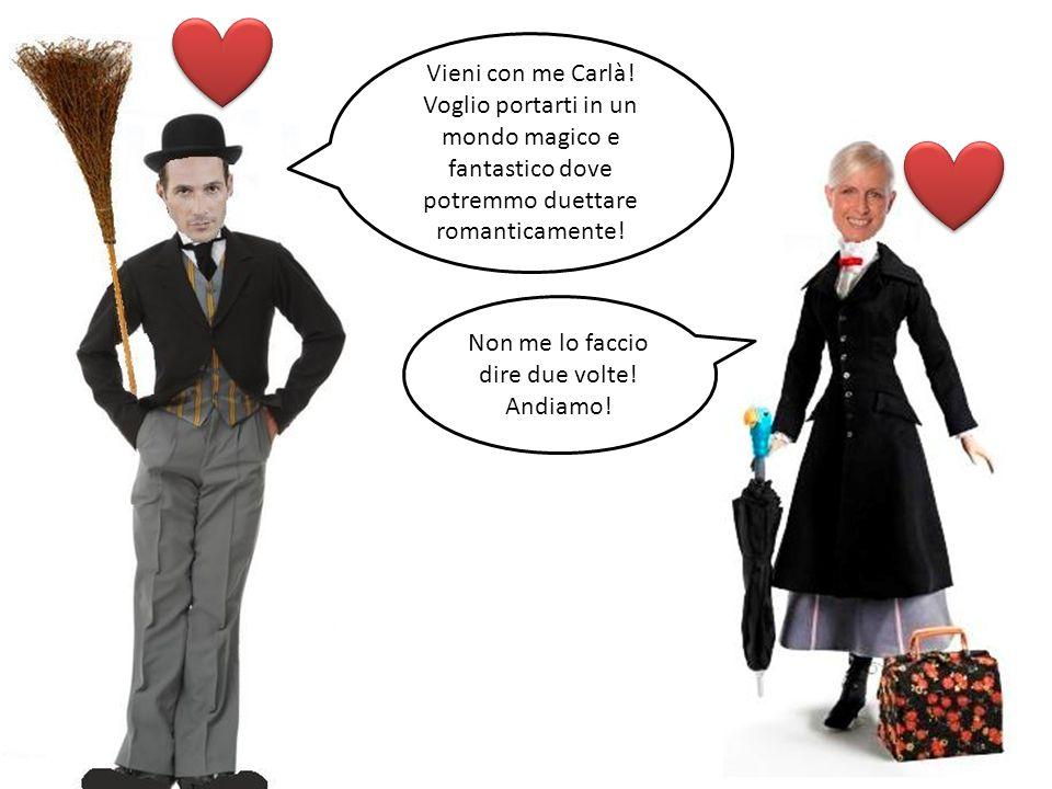 Vieni con me Carlà! Voglio portarti in un mondo magico e fantastico dove potremmo duettare romanticamente! Non me lo faccio dire due volte! Andiamo!