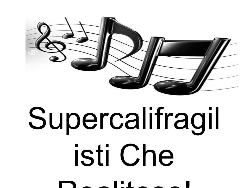 Supercalifragil isti Che Realitoso!
