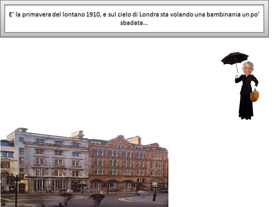 E la primavera del lontano 1910, e sul cielo di Londra sta volando una bambinania un po sbadata…