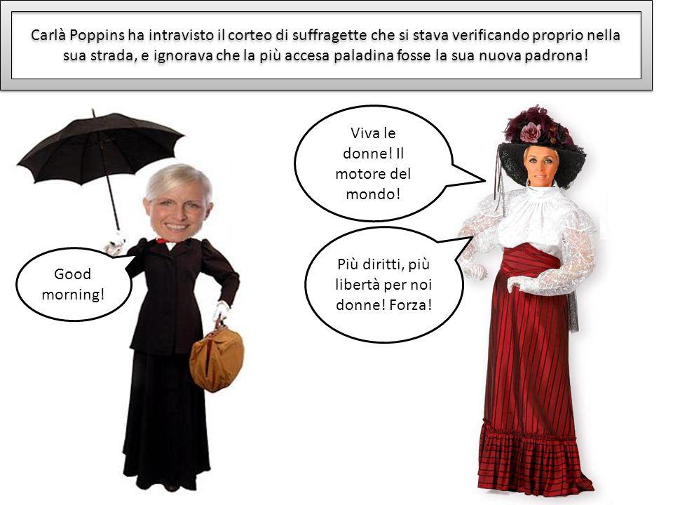 Carlà Poppins ha intravisto il corteo di suffragette che si stava verificando proprio nella sua strada, e ignorava che la più accesa paladina fosse la