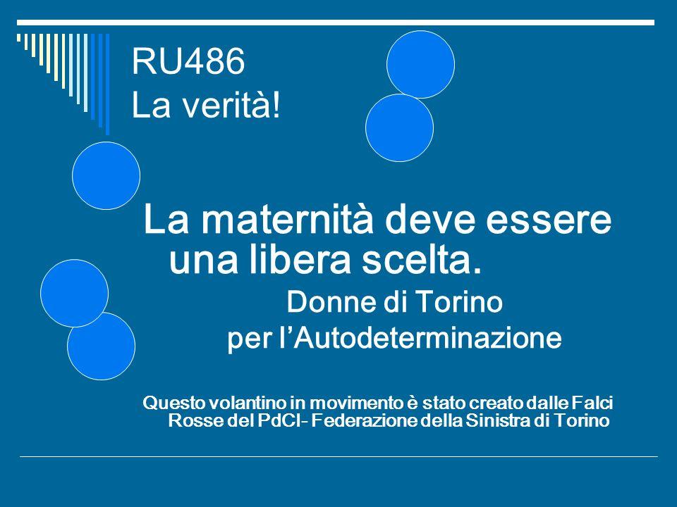 RU486 La verità! La maternità deve essere una libera scelta. Donne di Torino per lAutodeterminazione Questo volantino in movimento è stato creato dall