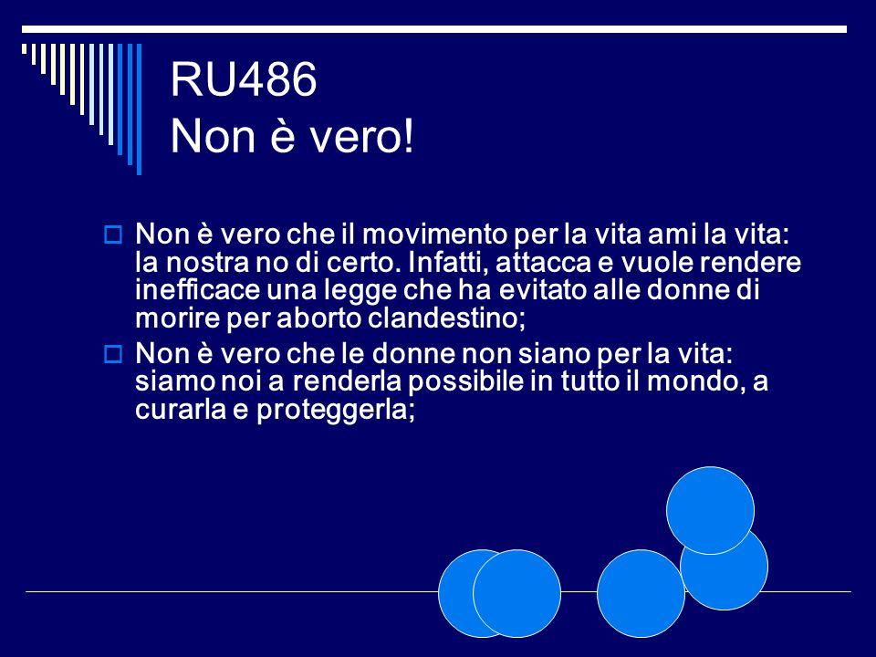 RU486 Non è vero! Non è vero che il movimento per la vita ami la vita: la nostra no di certo. Infatti, attacca e vuole rendere inefficace una legge ch