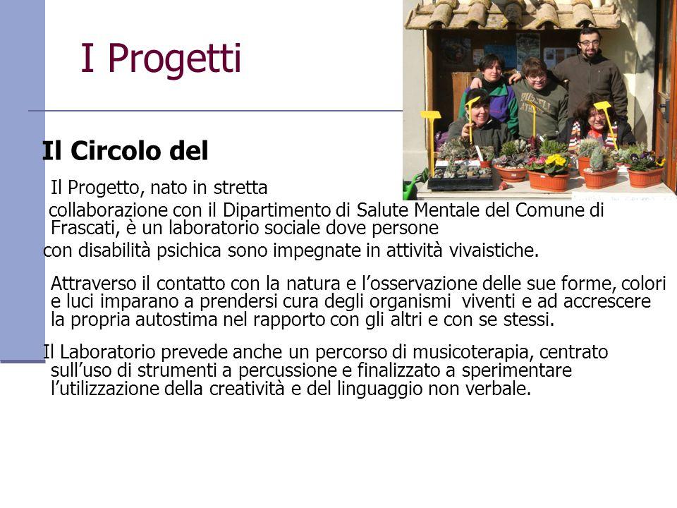 I Progetti Il Circolo del Il Progetto, nato in stretta collaborazione con il Dipartimento di Salute Mentale del Comune di Frascati, è un laboratorio s