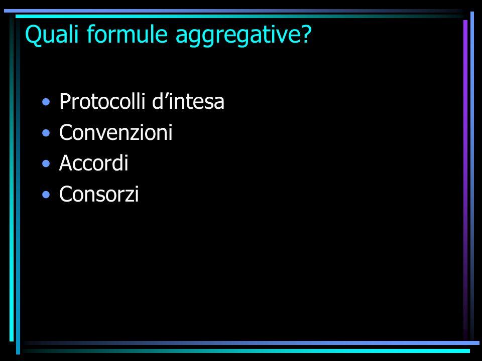 Quali formule aggregative? Protocolli dintesa Convenzioni Accordi Consorzi