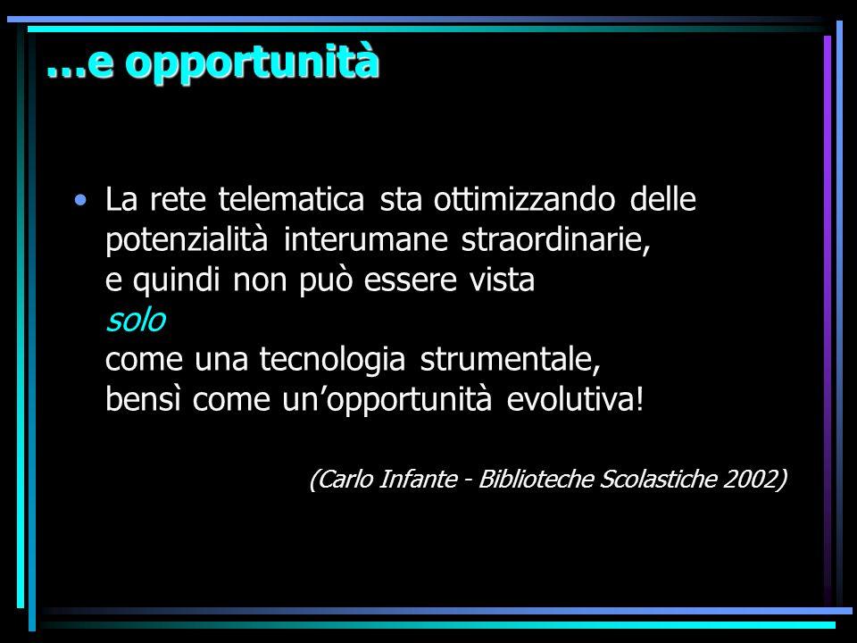 …e opportunità La rete telematica sta ottimizzando delle potenzialità interumane straordinarie, e quindi non può essere vista solo come una tecnologia strumentale, bensì come unopportunità evolutiva.