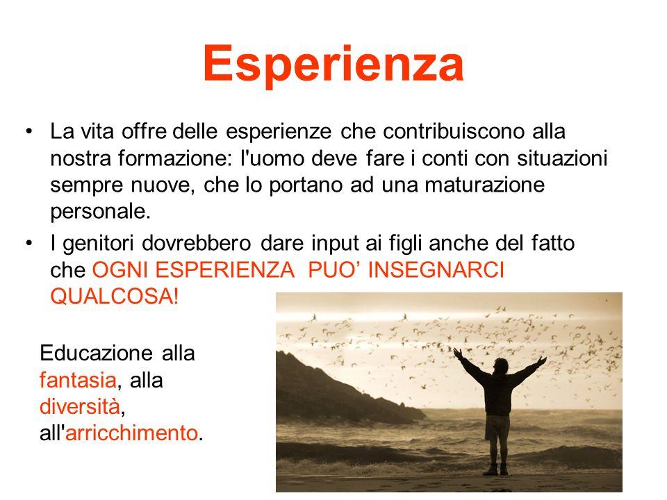 Esperienza La vita offre delle esperienze che contribuiscono alla nostra formazione: l'uomo deve fare i conti con situazioni sempre nuove, che lo port