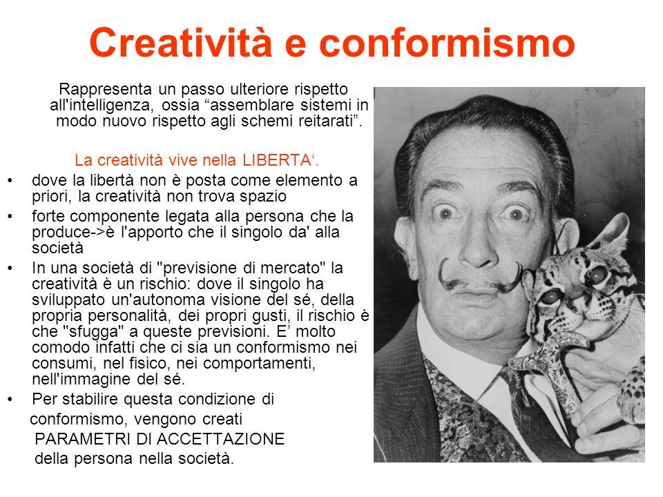 Creatività e conformismo Rappresenta un passo ulteriore rispetto all'intelligenza, ossia assemblare sistemi in modo nuovo rispetto agli schemi reitara