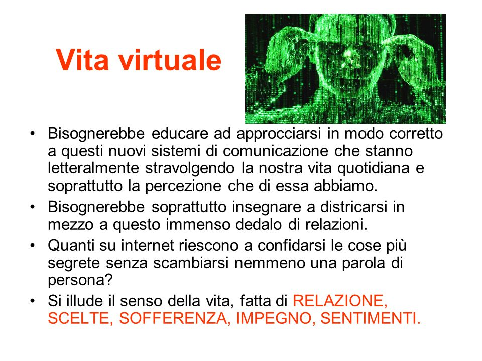 Vita virtuale Bisognerebbe educare ad approcciarsi in modo corretto a questi nuovi sistemi di comunicazione che stanno letteralmente stravolgendo la n