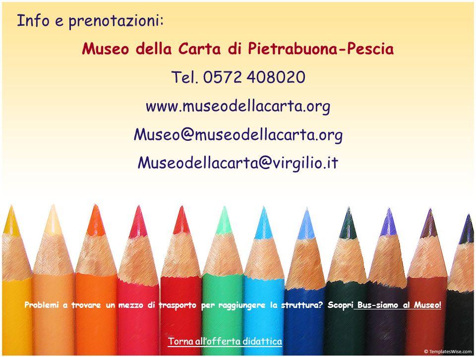 Info e prenotazioni: Museo della Carta di Pietrabuona-Pescia Tel. 0572 408020 www.museodellacarta.org Museo@museodellacarta.org Museodellacarta@virgil