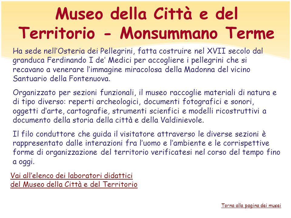 Museo della Città e del Territorio - Monsummano Terme Ha sede nellOsteria dei Pellegrini, fatta costruire nel XVII secolo dal granduca Ferdinando I de