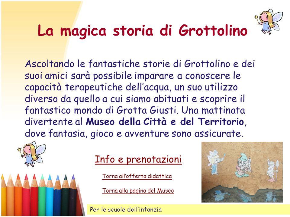 La magica storia di Grottolino Ascoltando le fantastiche storie di Grottolino e dei suoi amici sarà possibile imparare a conoscere le capacità terapeu