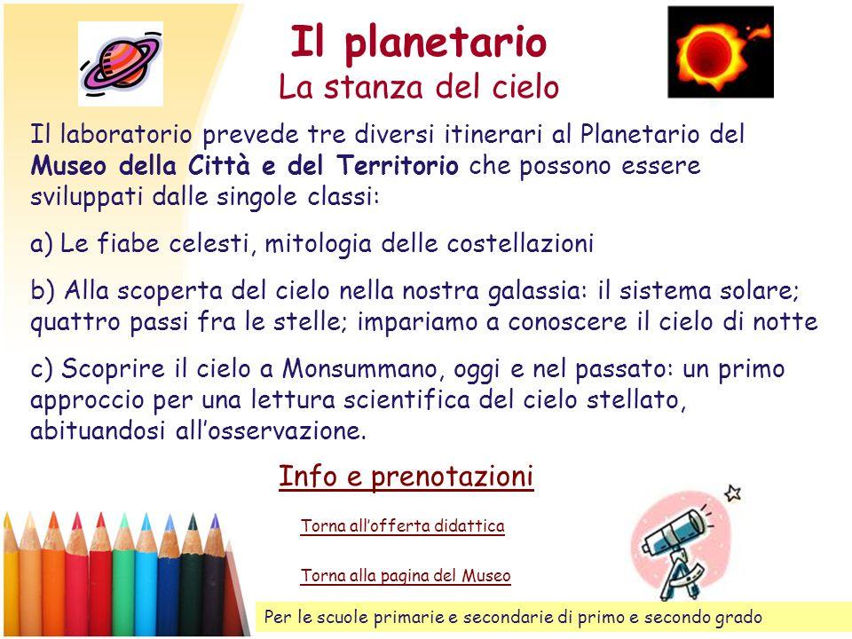 Il planetario La stanza del cielo Torna allofferta didattica Il laboratorio prevede tre diversi itinerari al Planetario del Museo della Città e del Te