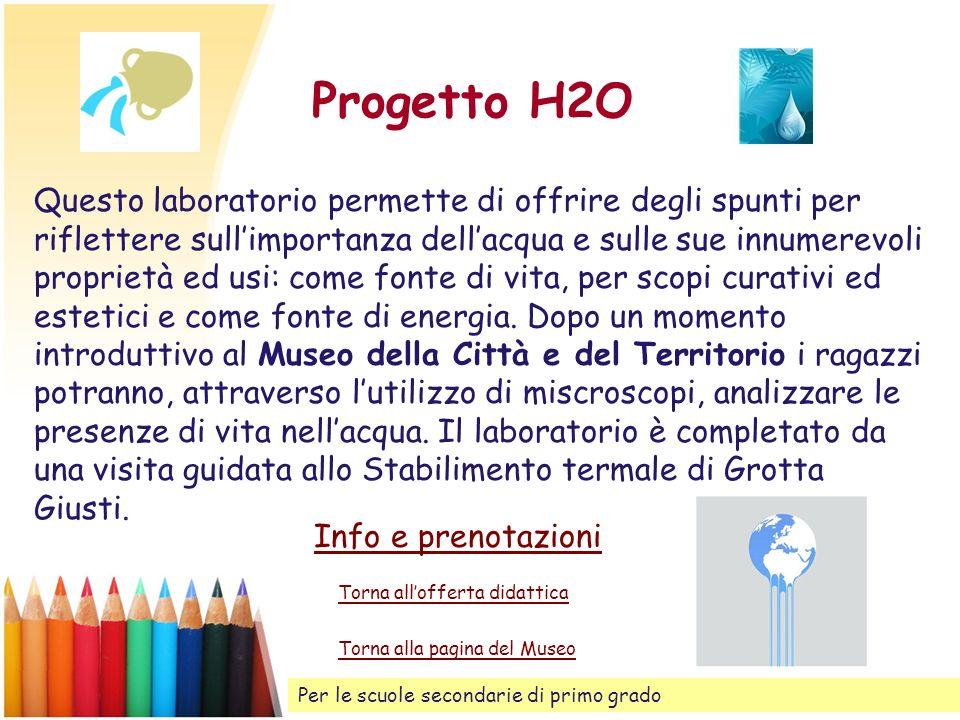 Progetto H2O Torna allofferta didattica Questo laboratorio permette di offrire degli spunti per riflettere sullimportanza dellacqua e sulle sue innume