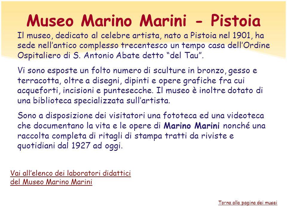 Museo Marino Marini - Pistoia Il museo, dedicato al celebre artista, nato a Pistoia nel 1901, ha sede nellantico complesso trecentesco un tempo casa d
