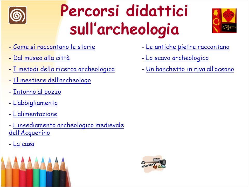 Percorsi didattici sullarcheologia - Come si raccontano le storie Come si raccontano le storie - Dal museo alla cittàDal museo alla città - I metodi d