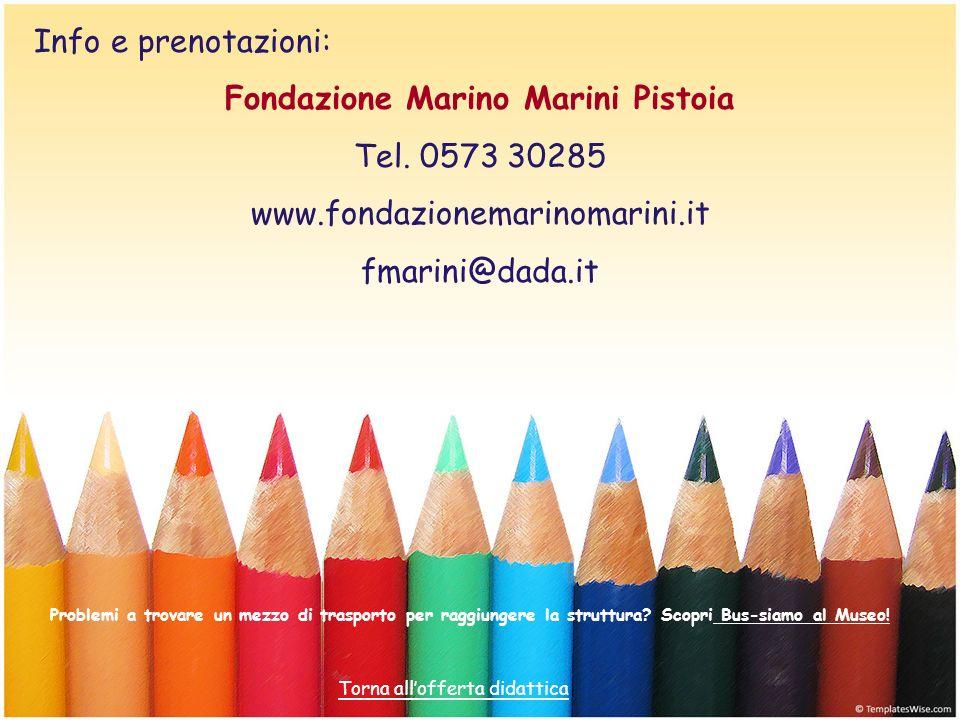 Info e prenotazioni: Fondazione Marino Marini Pistoia Tel. 0573 30285 www.fondazionemarinomarini.it fmarini@dada.it Problemi a trovare un mezzo di tra