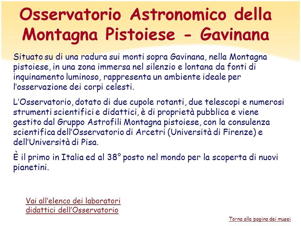 Osservatorio Astronomico della Montagna Pistoiese - Gavinana Situato su di una radura sui monti sopra Gavinana, nella Montagna pistoiese, in una zona