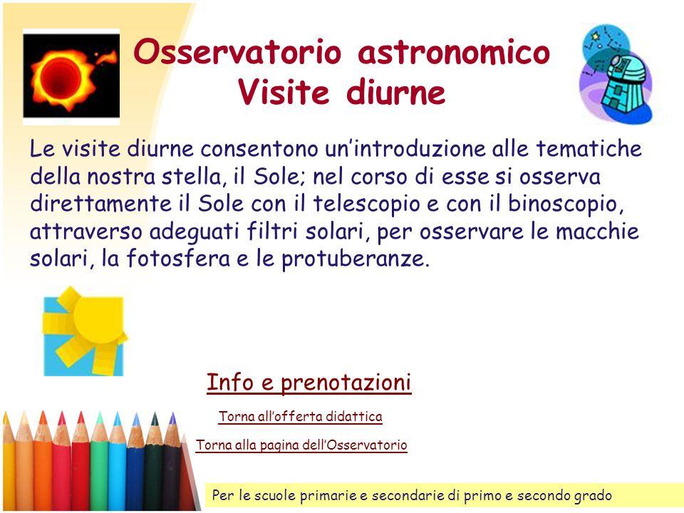 Osservatorio astronomico Visite diurne Le visite diurne consentono unintroduzione alle tematiche della nostra stella, il Sole; nel corso di esse si os