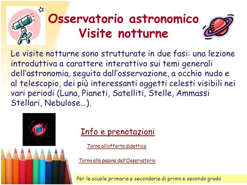 Osservatorio astronomico Visite notturne Le visite notturne sono strutturate in due fasi: una lezione introduttiva a carattere interattivo sui temi ge
